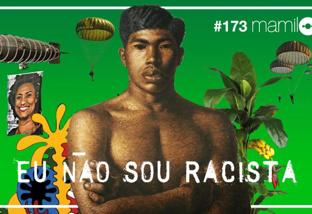 Mamilos – #173 – Eu não sou racista!